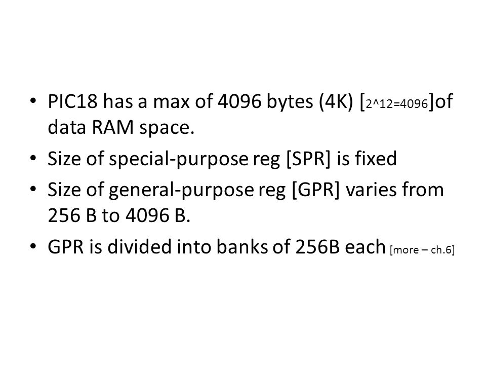PIC18 has a max of 4096 bytes (4K) [2^12=4096]of data RAM space.